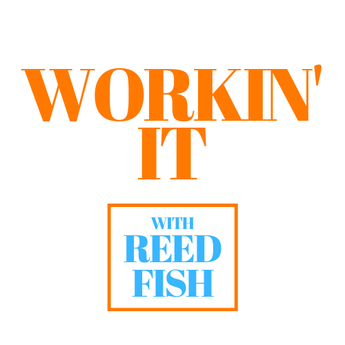 Workin' It with Reed Fish